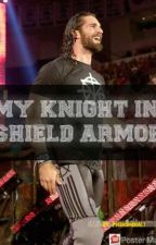My Knight In Shield Armor (WWE fanfic) by PhenomenalOne23