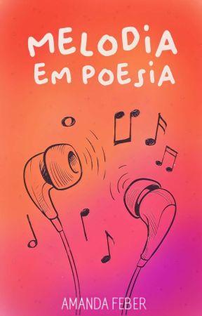 Melodia Em Poesia   CONCLUÍDO by Amandaferbs