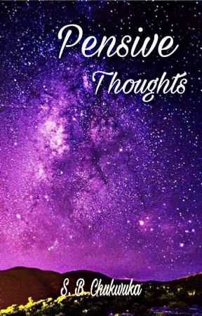 Pensive Thoughts by S_B_Chukwuka