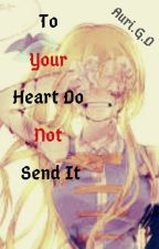 To Your Heart Do Not Send It. by Aurimar_Silva