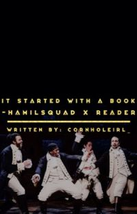 It Started With A Book \•\ Hamilsquad x Reader cover