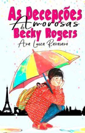 As decepções amorosas de Becky Rogers by AnaLuizaRavaiano