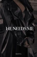 He Needs Me (Wattys 2020) by SaiaKnox