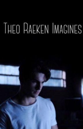 Theo Raeken Imagines by Harlowe