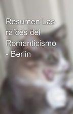 Resumen Las raíces del Romanticismo - Berlin by ConySaku