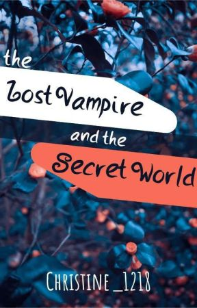 The Lost Vampire And The Secret World by Christine_1218