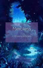 Merciless by CrimsonedClouds