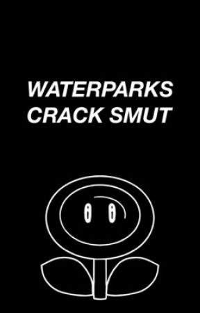 WATERPARKS CRACK SMUT by slaughterparx