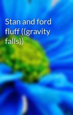 Stan and ford fluff ((gravity falls)) by FIREFLY-KCWOX