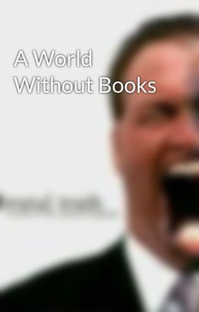 A World Without Books by Benediction