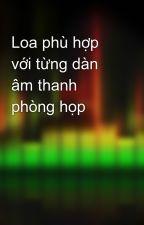 Loa phù hợp với từng dàn âm thanh phòng họp by vancuong1980az