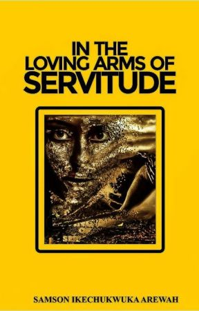 In the Loving Arms of Servitude by S_B_Chukwuka
