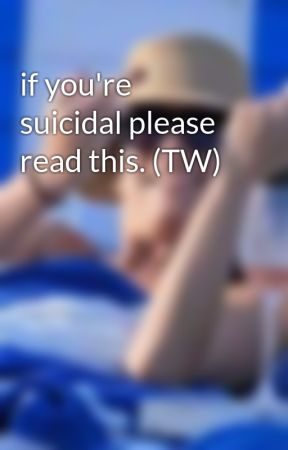 if you're suicidal please read this. (TW) by Bronzecrimson