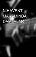NİHAVENT MAKAMINDA DAMLALAR by SalihakocakulaK12221