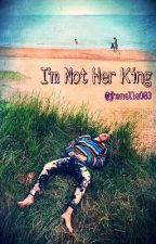 I'm Not Her King (Haylor) by jhanelle083