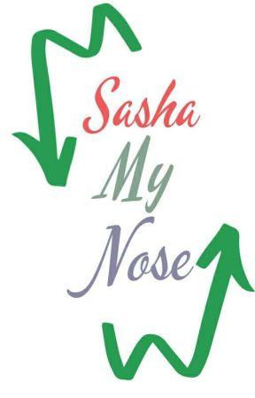 Sasha, My Nose ✔️ by duckdee