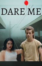 Dare Me (Henry Bowers x Reader) by InkMonster1