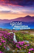 IGCSE Descriptive Writing Pieces by rhiannon9703