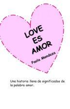 Love es amor by PaolaMendoza2912