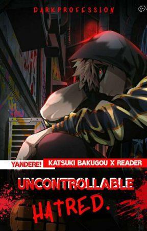 Uncontrollable Hatred. [Yandere! Katsuki Bakugou X Reader] by DarkProfession