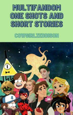 Multifandom Oneshots And Short Stories! by cowgirlzeddison