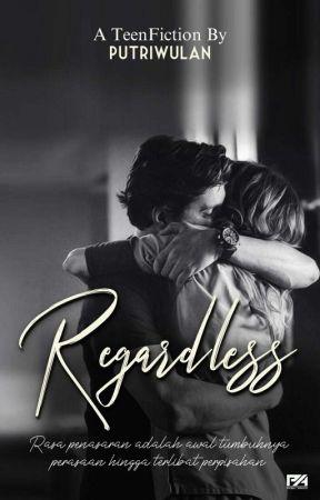 Regardless (Completed) by putriwulann__