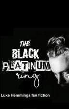 The Black Platinum Ring (Luke hemmings Fanfiction) by brookeybaxter