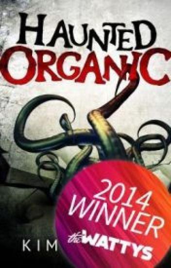 Haunted Organic (2014 Watty Award Winner)