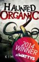 Haunted Organic (2014 Watty Award Winner) by KimFosterNYC