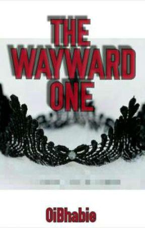 THE WAYWARD ONE by OiBhabie
