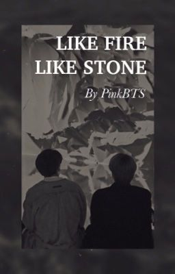 [Transfic // JKJM] Like fire, like stone