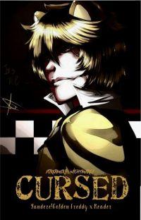 Cursed [Yandere!Golden Freddy x Reader] {ON HIATUS} cover