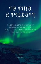 To Find a Villain [Villain AU] by _Amethyx_