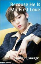 Because He Is My First Love | Hwang Minhyun☑ by nulnul_savage