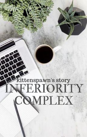 INFERIORITY COMPLEX by kittenspawn