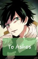 ▪To Ashes▪quirk Deku au▪ by SuzuneisSilenced
