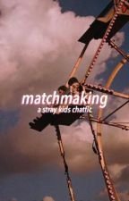 matchmaking ; stray kids by leekncw