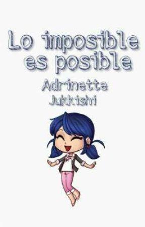 Lo imposible es posible | Adrinette by Jukkishi