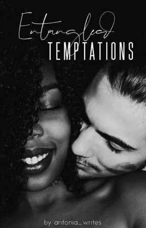 Entangled Temptations (SLOW UPDATES) by Erotiquewrites