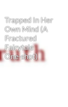 Trapped In Her Own Mind (A Fractured Fairytale One-shot) by KillerJade