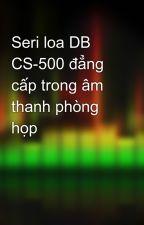 Seri loa DB CS-500 đẳng cấp trong âm thanh phòng họp by vancuong1980az