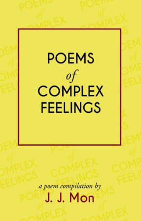Poems of Complex Feelings by jjmonxx