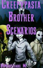 {Creepypasta Brother scenarios} by MykeeTangog_Mk