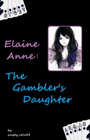 Elaine Anne:  The Gambler's Daughter  (On Hold) by simply_n0vi33