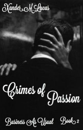 Crimes of Passion - (Business As Usual - Book 2) by Xander_M_Lucas