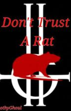 Don't Trust A Rat by ToothyGhoul