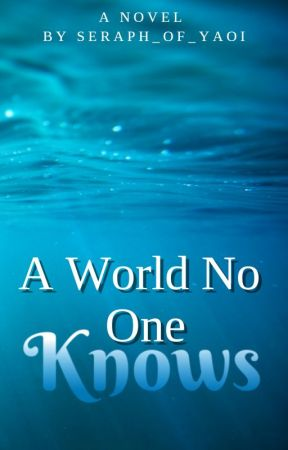 A World No One Knows (bxb) [editing and rewriting] by seraph_of_yaoi