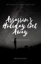 Assassin's Holiday Get Away (On Hold until Christmas 2019) by Redlocks01