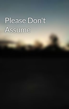 Please Don't Assume by kaylacat23