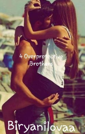 4 overprotective brothers (COMPLETED ) by biryanilovaa
